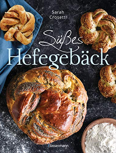 Süßes Hefegebäck selber backen - Die besten Rezepte für Brioche, Hörnchen, Schnecken, Zöpfe, Babkas, Osterbrote und Kleingebäck. Gefüllt oder pur
