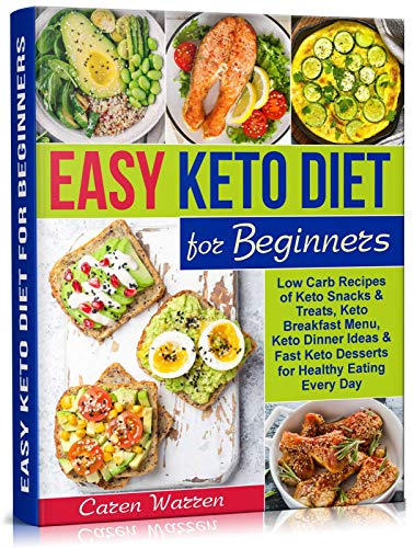 Amazon Com Easy Keto Diet For Beginners Low Carb Recipes Of Keto Snacks And Treats Keto Breakfast Menu Keto Dinner Ideas And Fast Keto Desserts For Healthy Eating Every Day Keto Diet For Beginners Ebook