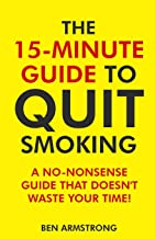 The 15-Minute Guide to Quit Smoking: A No-Nonsense Guide That Doesn't Waste Your Time!