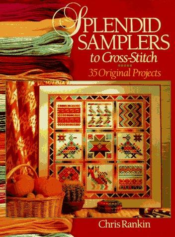 SPLENDID SAMPLERS TO CROSS STITCH: 35 Original Projects