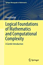 Logical Foundations of Mathematics and Computational Complexity: A Gentle Introduction (Springer Monographs in Mathematics)