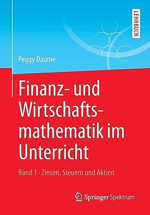 Finanz- und Wirtschaftsmathematik im Unterricht Band 1: Zinsen, Steuern und Aktien : B�cher
