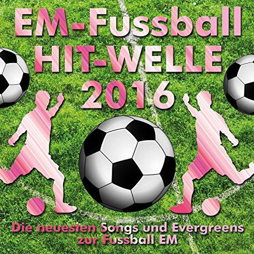 Em-Fussball Hit-Welle 2016 [Clean] (Die neuesten Songs und Evergreens zur Fussball-EM)