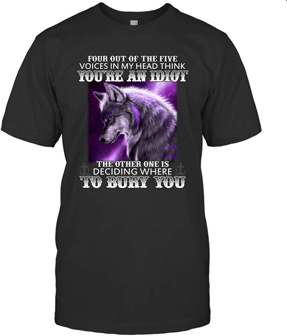 Four Out of The Five Voices in My Head Think Youre an Idiot The Other One is Deciding Where to Bury You Wolf Shirt 98