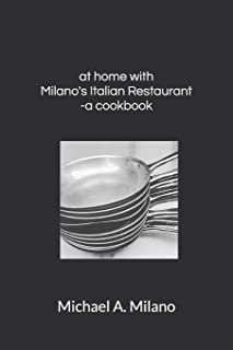 at home with Milano's Italian Restaurant: a cookbook