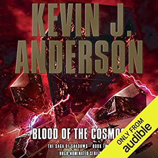 Blood of the Cosmos     The Saga of Shadows, Book Two              By:                                                                                                                                 Kevin J. Anderson                               Narrated by:                                                                                                                                 Mark Boyett                      Length: 21 hrs and 34 mins     79 ratings     Overall 4.3