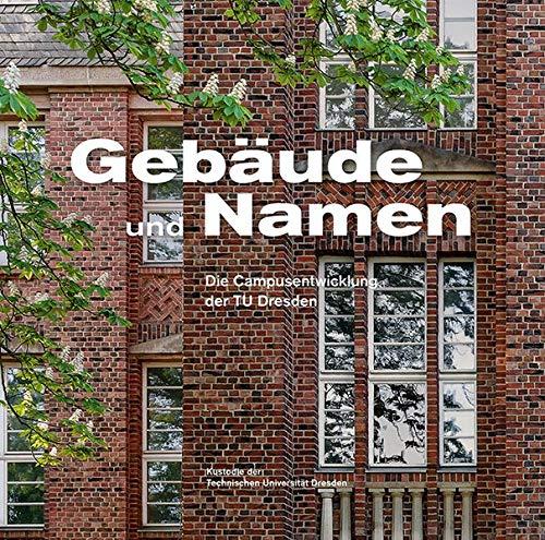 Gebäude und Namen: Die Campusentwicklung der TU Dresden