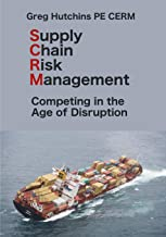 Supply Chain Risk Management: Competing In the Age of Disruption (CERM Academy Series on Enterprise Risk Management)