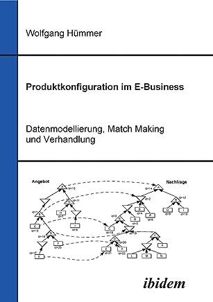 Produktkonfiguration im E-Business. Datenmodellierung, Match Making und Verhandlung