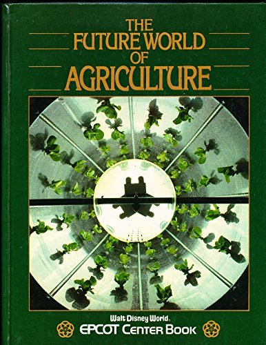 The future world of agriculture (Walt Disney World EPCOT Center book)