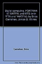 Digital computing, FORTRAN IV, WATFIV, and MTS (with *FTN and *WATFIV) /by Brice Carnahan, James O. Wilkes