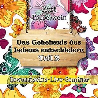 Das Geheimnis des Lebens entschleiern: Teil 2 (Bewusstseins-Live-Seminar) Titelbild