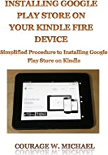 installing Google play store on your kindle fire device: Simplified Procedure to Installing Google Play Store on Kindle