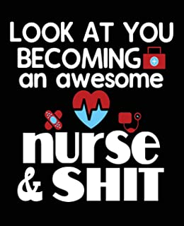 Look At You Becoming An Awesome Nurse & Shit: Funny Nursing Student Nurse Composition Notebook Back to School 7.5 x 9.25 Inches 100 College Ruled Pages Journal Diary Gift LPN RN CNA School