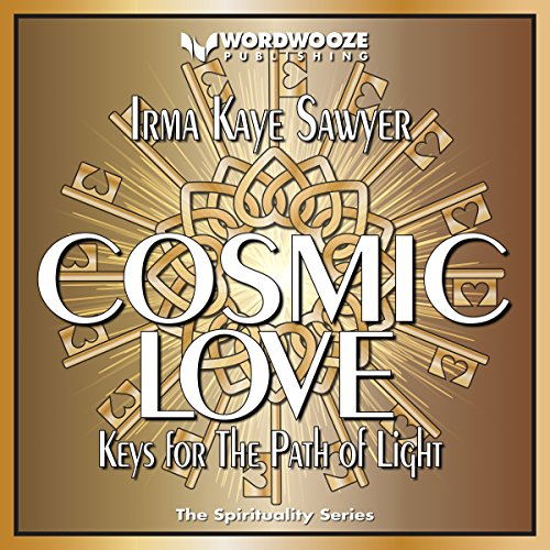 Cosmic Love: Keys for the Path of Light                   By:                                                                                                                                 Irma Kaye Sawyer                               Narrated by:                                                                                                                                 Sheila Stasack                      Length: 1 hr and 51 mins     3 ratings     Overall 4.7