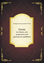 Florida Its Climate, Soil, Productions and Agricultural Capabilities