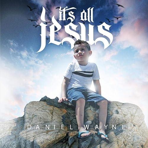 Daniel Wayne - It's All Jesus (2019)