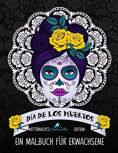 Dia de los Muertos: Ein Malbuch für Erwachsene: Mitternachts Edition
