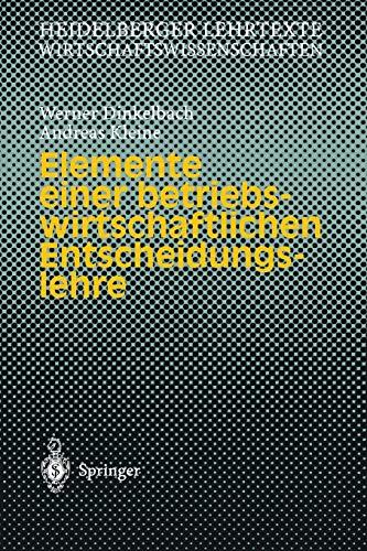 Elemente einer betriebswirtschaftlichen Entscheidungslehre (Heidelberger Lehrtexte Wirtschaftswissenschaften)