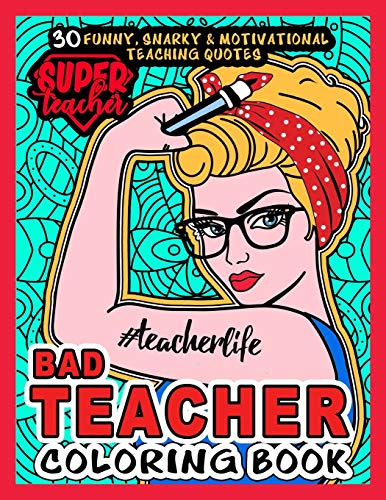 Bad Teacher Coloring Book # Teacher life: More than 30 Funny, Snarky & Motivational Teaching Quotes inside this Single Sided Hilarious Adult Coloring ... gift for Appreciation or Teachers day.