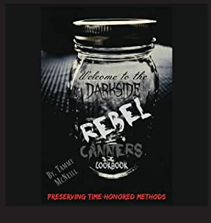 Rebel Canners Cookbook: Preserving Time Honored Methods