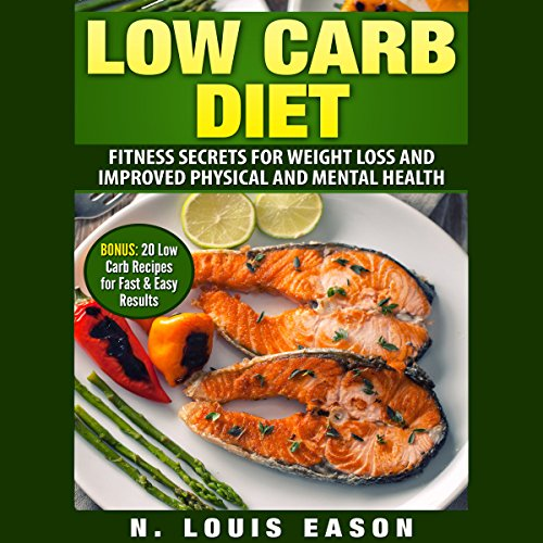 Low Carb Diet: Fitness Secrets for Weight Loss and Improved Physical and Mental Health audiobook cover art