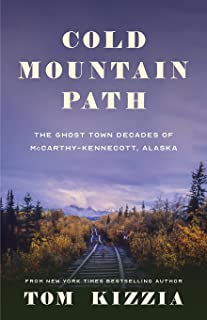 Cold Mountain Path: The Ghost Town Decades of McCarthy-Kennecott, Alaska