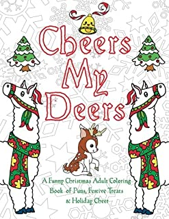 Cheers My Deers: A Funny Christmas Adult Coloring Book of Puns, Festive Treats & Holiday Cheer