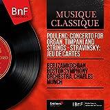 Poulenc: Concerto for Organ, Timpani and Strings - Stravinsky: Jeu de cartes (Mono Version)