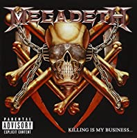 KILLING IS MY BUSINESS...AND BUSINESS IS GOOD +3 by MEGADETH (2002-03-20)