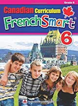 Canadian Curriculum FrenchSmart 6: A Grade 6 French workbook that encompasses all the French essentials to build strong la...