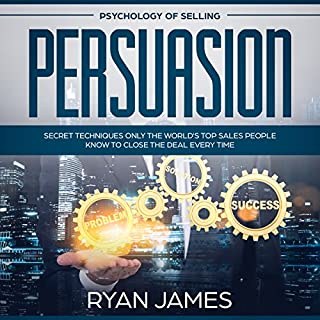 Persuasion: Psychology of Selling - Secret Techniques Only the World's Top Sales People Know to Close the Deal Every Time cover art