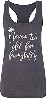 DisGear Women's Never Too Old for Fairytales Ladies T-Shirt Crew, V-Neck, Tank, and Youth