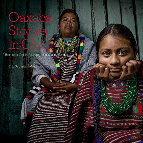 Oaxaca Stories in Cloth: A Book about People, Identity, and Adornment