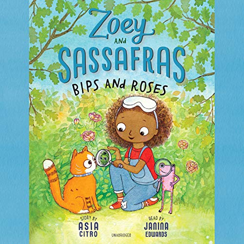Zoey and Sassafras: Bips and Roses: The Zoey and Sassafras Series, Book 8