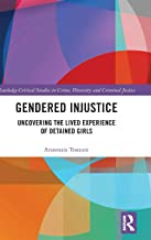 Gendered Injustice: Uncovering the Lived Experience of Detained Girls (Routledge Critical Studies in Crime, Diversity and Criminal Justice)