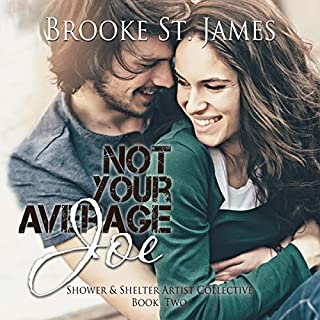 Not Your Average Joe     Shower & Shelter Artist Collective, Book 2              By:                                                                                                                                 Brooke St. James                               Narrated by:                                                                                                                                 Kate Rudd                      Length: 4 hrs and 14 mins     37 ratings     Overall 4.5