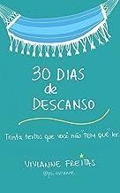 """30 Dias de Descanso: Trinta textos que você não """"tem que"""" ler."""