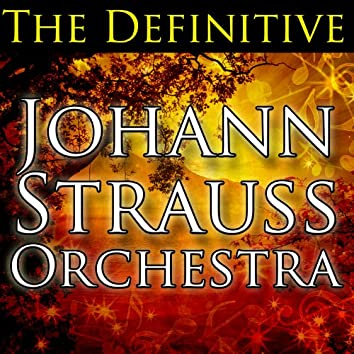 The Definitive Johann Strauss Orchestra