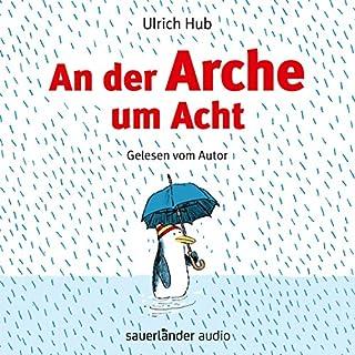 An der Arche um Acht                   Autor:                                                                                                                                 Ulrich Hub                               Sprecher:                                                                                                                                 Ulrich Hub                      Spieldauer: 1 Std. und 34 Min.     26 Bewertungen     Gesamt 4,7