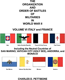 The Organization and Order of Battle of Militaries in World War II: Volume VI Italy and France Including the Neutral Countries of San Marino, Vatican: 6