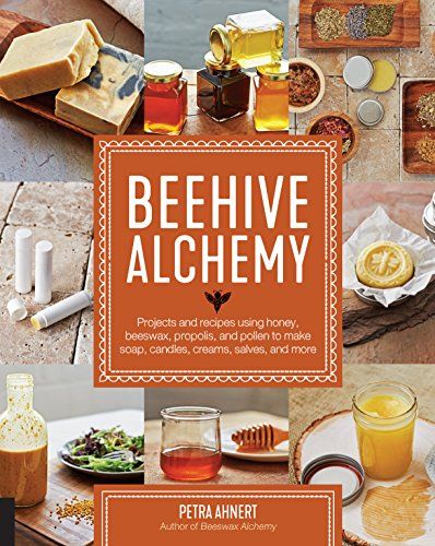 Beehive Alchemy: Projects and recipes using honey, beeswax, propolis, and pollen to make soap, candles, creams, salves, and more (English Edition)