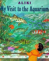 My Visit to the Aquarium (Trophy Picture Books (Paperback))