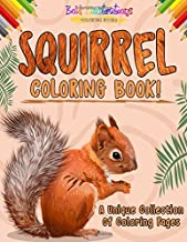 Squirrel Coloring Book! A Unique Collection Of Coloring Pages