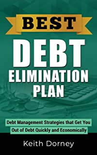 Best Debt Elimination Plan: Debt Management Strategies that Get You Out of Debt Quickly and Economically