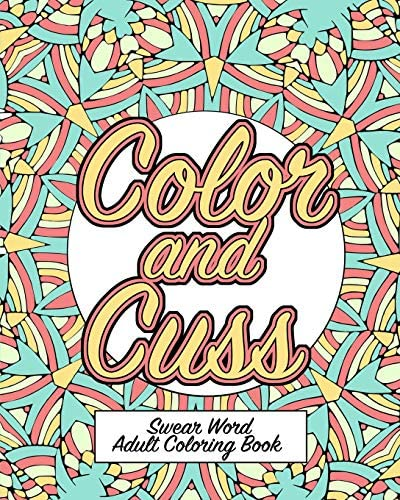Color and Cuss A Hilarious Swear Word Adult Coloring Book product image
