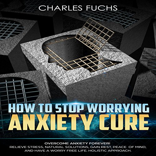 How to Stop Worrying Anxiety Cure: Overcome Anxiety Forever!     Relieve Stress, Natural Solutions, Gain Rest, Peace of Mind, and Have a Worry Free Life. Holistic Approach.              By:                                                                                                                                 Charles Fuchs                               Narrated by:                                                                                                                                 Lukas Arnold                      Length: 55 mins     27 ratings     Overall 4.7