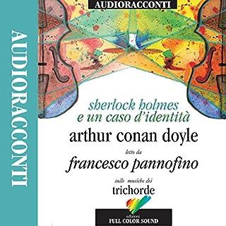 Sherlock Holmes e un caso d'identità                   Di:                                                                                                                                 Arthur Conan Doyle                               Letto da:                                                                                                                                 Francesco Pannofino                      Durata:  51 min     200 recensioni     Totali 4,3
