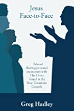 Jesus Face to Face: Tales of fleeting personal encounters with The Christ found in the New Testament Gospels