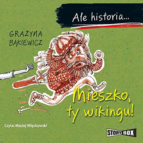 Ale historia... Mieszko, ty wikingu! audiobook cover art